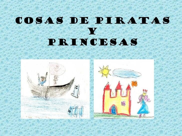 COSAS DE PIRATAS Y  PRINCESAS