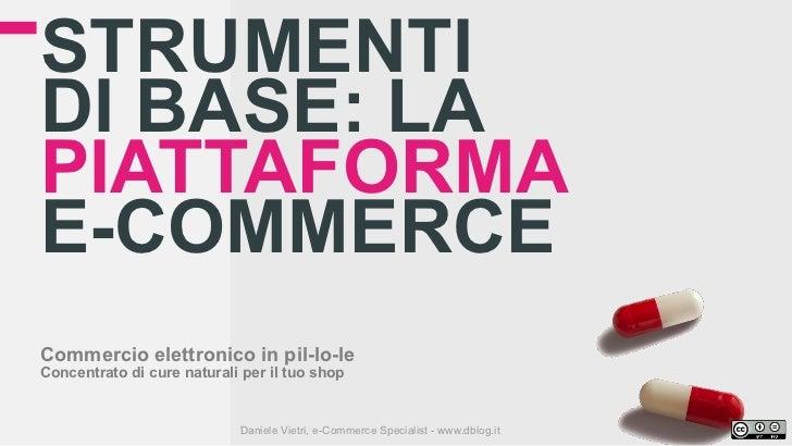 STRUMENTIDI BASE: LAPIATTAFORMAE-COMMERCECommercio elettronico in pil-lo-leConcentrato di cure naturali per il tuo shop   ...