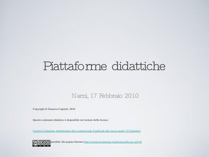 Piattaforme didattiche <ul><li>Narni, 17 Febbraio 2010 </li></ul><ul><li>Copyright © Gustavo Caprioli, 2010 </li></ul><ul>...
