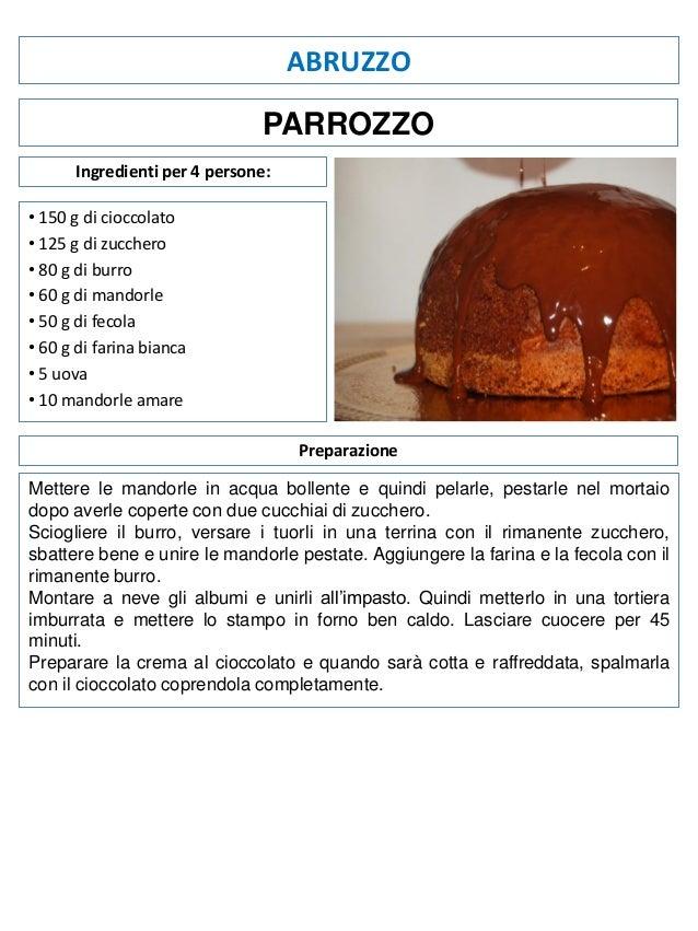 ABRUZZO PARROZZO Ingredienti per 4 persone: • 150 g di cioccolato • 125 g di zucchero • 80 g di burro • 60 g di mandorle •...