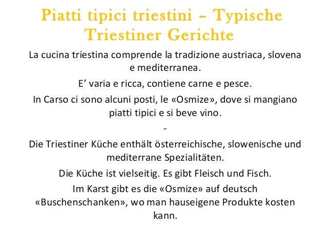 Piatti tipici triestini – Typische Triestiner Gerichte La cucina triestina comprende la tradizione austriaca, slovena e me...