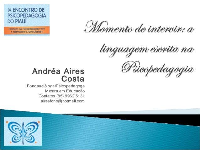 Andréa Aires        CostaFonoaudióloga/Psicopedagoga         Mestra em Educação     Contatos (85) 9962.5131      airesfono...