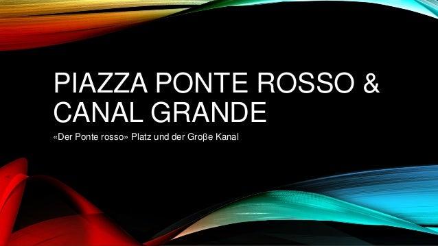 PIAZZA PONTE ROSSO & CANAL GRANDE «Der Ponte rosso» Platz und der Groβe Kanal