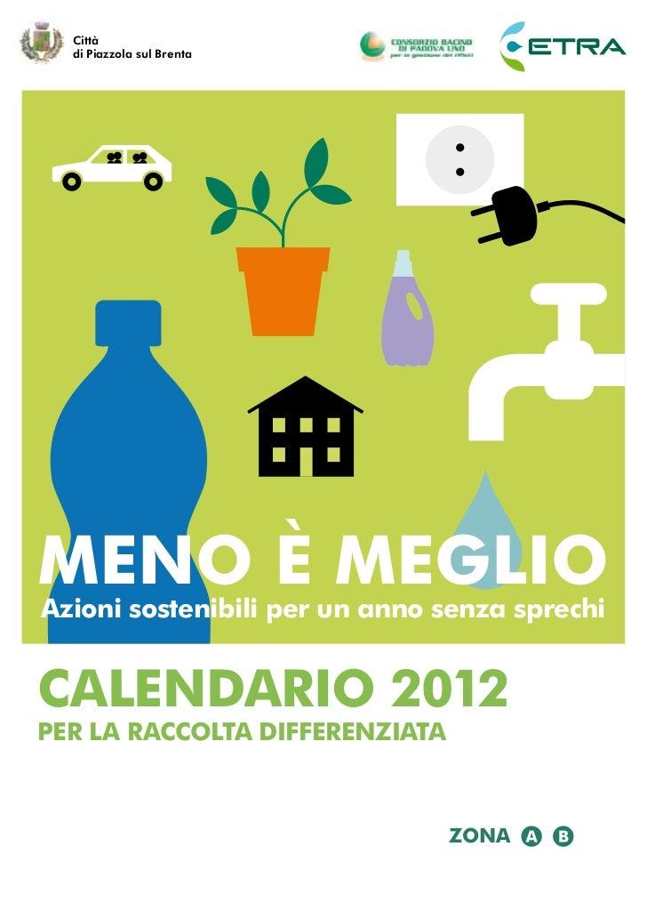 Città  di Piazzola sul BrentaMENO È MEGLIOAzioni sostenibili per un anno senza sprechiCALENdARIO 2012PER LA RACCOLTA dIFFE...