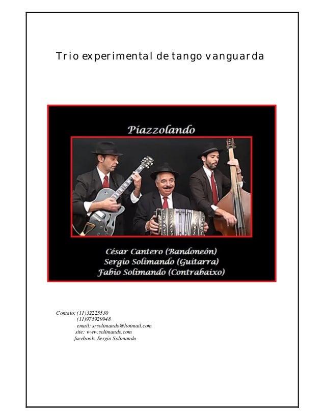 Trio experimental de tango vanguarda Contato: (11)32225530 (11)975929948 email: srsolimando@hotmail.com site: www.solimand...