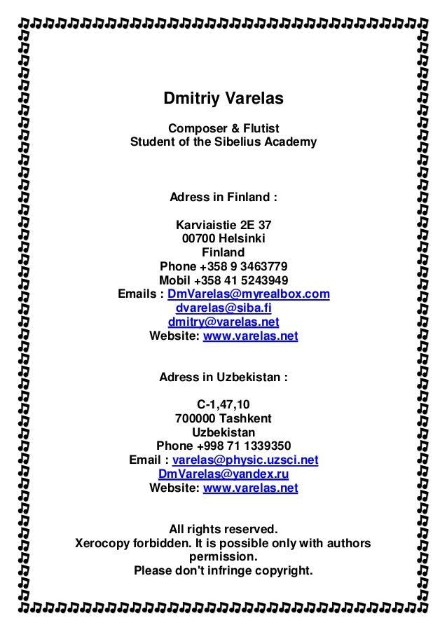 Dmitriy Varelas Composer & Flutist Student of the Sibelius Academy Adress in Finland : Karviaistie 2E 37 00700 Helsinki Fi...