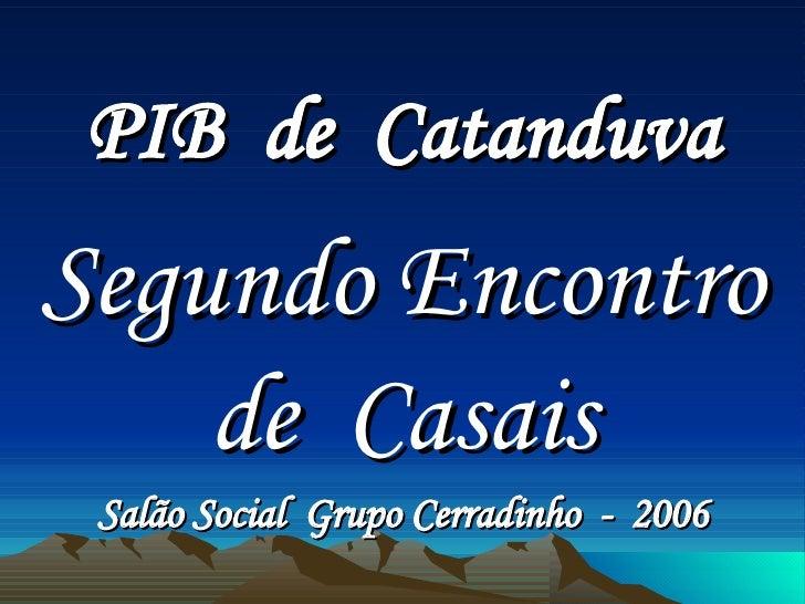 PIB  de  Catanduva Segundo Encontro de  Casais Salão Social  Grupo Cerradinho  -  2006