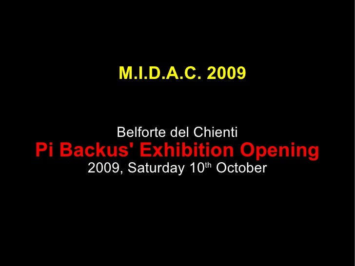M.I.D.A.C. 2009 Belforte del Chienti Pi Backus' Exhibition Opening 2009, Saturday 10 th  October