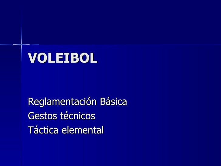 VOLEIBOL Reglamentación Básica Gestos técnicos Táctica elemental