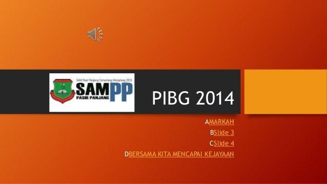 PIBG 2014 AMARKAH BSlide 3 CSlide 4 DBERSAMA KITA MENCAPAI KEJAYAAN