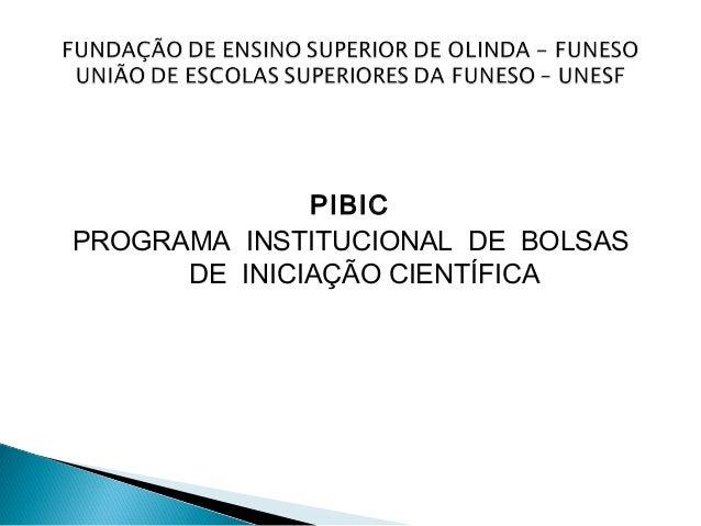 PIBICPROGRAMA INSTITUCIONAL DE BOLSAS      DE INICIAÇÃO CIENTÍFICA