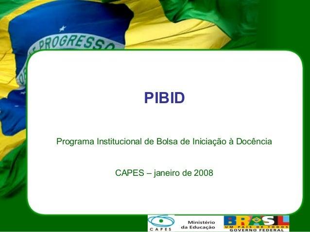 PIBIDPrograma Institucional de Bolsa de Iniciação à Docência               CAPES – janeiro de 2008