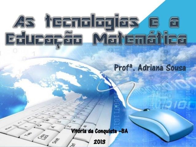 Profª. Adriana SousaVitória da Conquista –BA2013