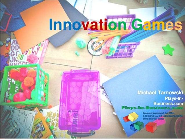 www.innovationgames.com Innovation Games Michael Tarnowski Plays-In- Business.com