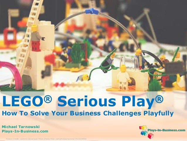 LEGO® Serious Play®  How To Solve Your Business Challenges Playfully  Michael Tarnowski  Plays-In-Business.com  www.plays-...