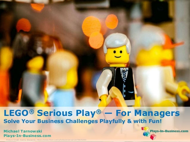 www.plays-in-business.com  www.plays-in-business.com  LEGO® Serious Play® — For Managers  Solve Your Business Challenges P...