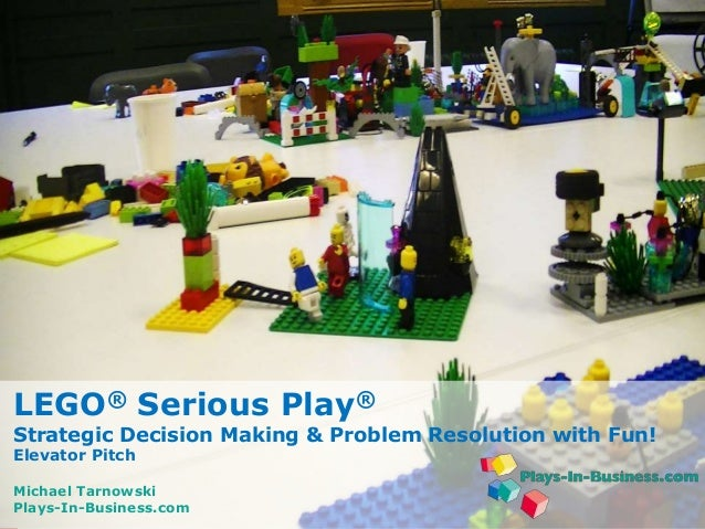 www.plays-in-business.com www.plays-in-business.com LEGO® Serious Play® Strategic Decision Making & Problem Resolution wit...