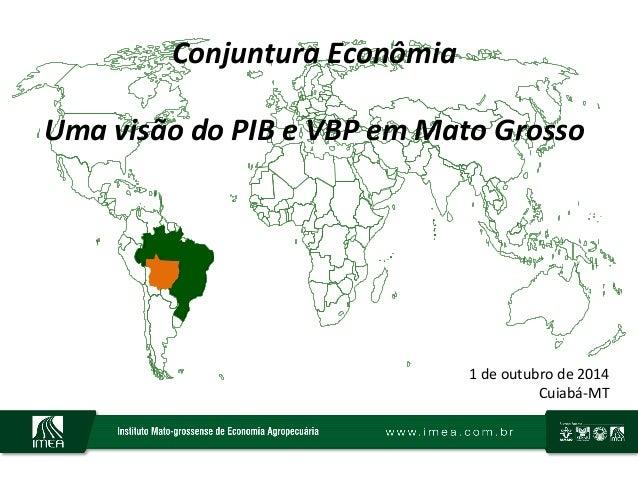 Conjuntura  Econômia      Uma  visão  do  PIB  e  VBP  em  Mato  Grosso     1  de  outubro ...