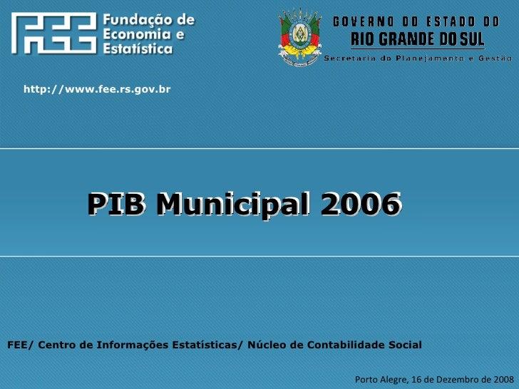 FEE/ Centro de Informações Estatísticas/ Núcleo de Contabilidade Social Porto Alegre, 16 de Dezembro de 2008 http://www.fe...