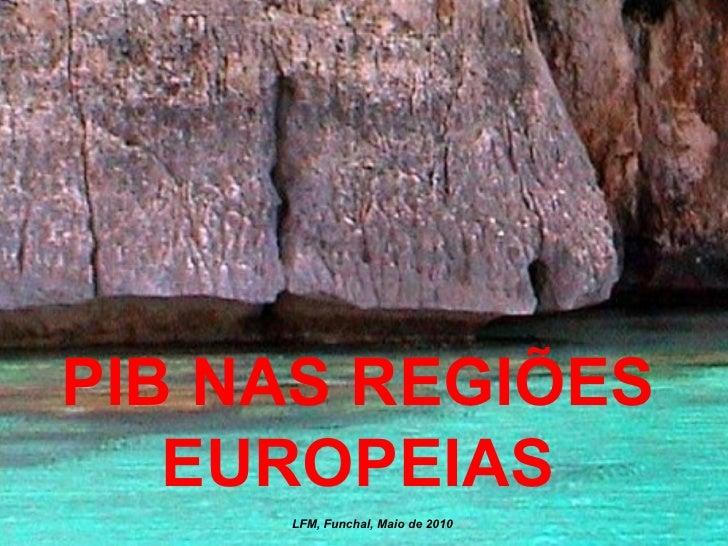 PIB NAS REGIÕES EUROPEIAS LFM, Funchal, Maio de 2010