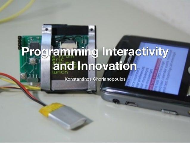 Programming Interactivity and Innovation Konstantinos Chorianopoulos
