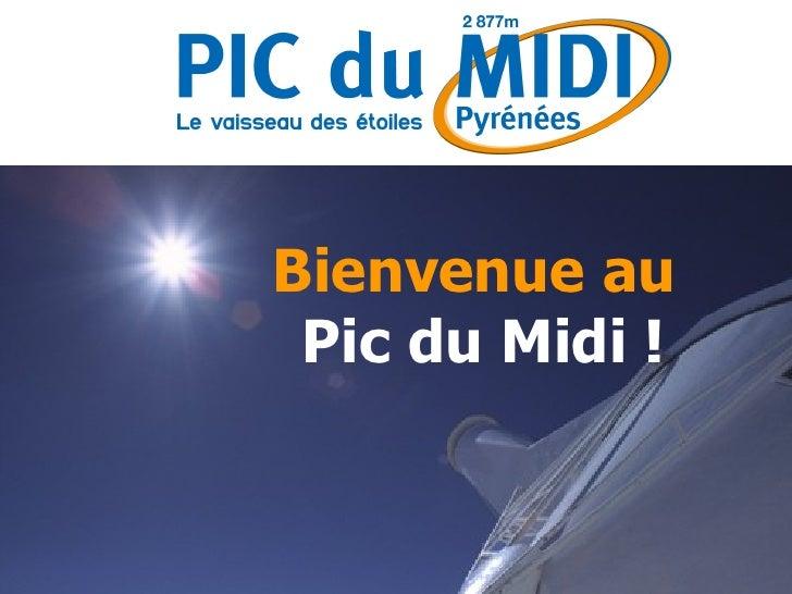 <ul><li>Bienvenue au  Pic du Midi ! </li></ul>