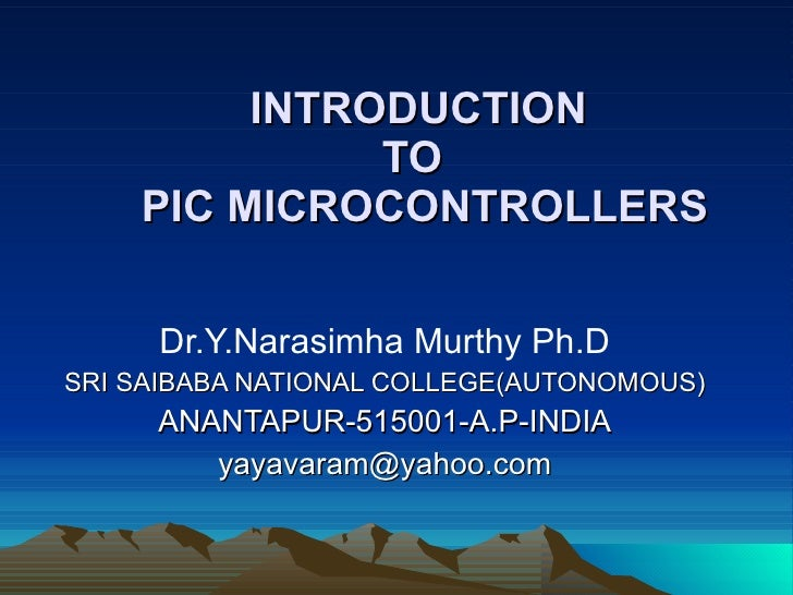 INTRODUCTION    TO    PIC MICROCONTROLLERS Dr.Y.Narasimha Murthy Ph.D SRI SAIBABA NATIONAL COLLEGE(AUTONOMOUS) ANANTAPUR...