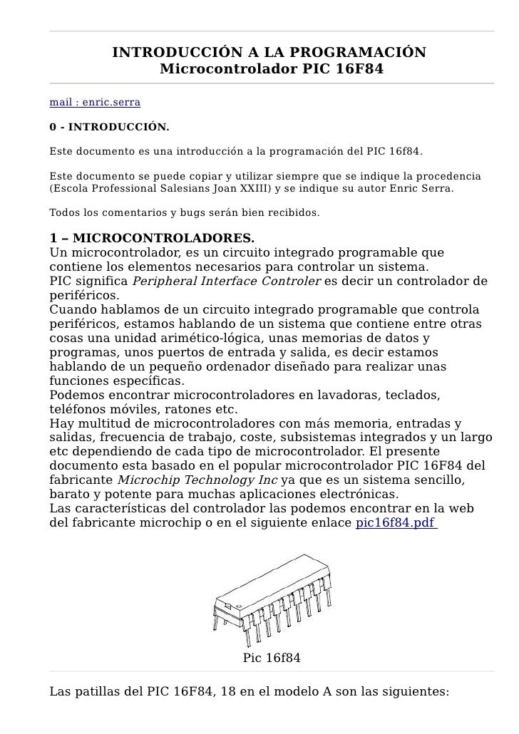 INTRODUCCIÓN A LA PROGRAMACIÓN                  Microcontrolador PIC 16F84  mail : enric.serra  0 - INTRODUCCIÓN.  Este do...
