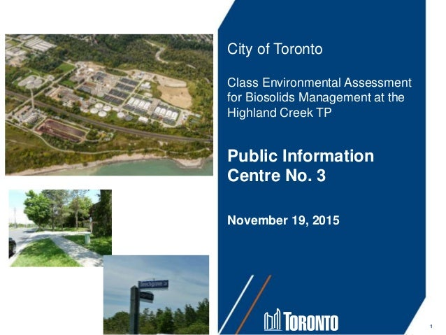 City of Toronto Class Environmental Assessment for Biosolids Management at the Highland Creek TP Public Information Centre...