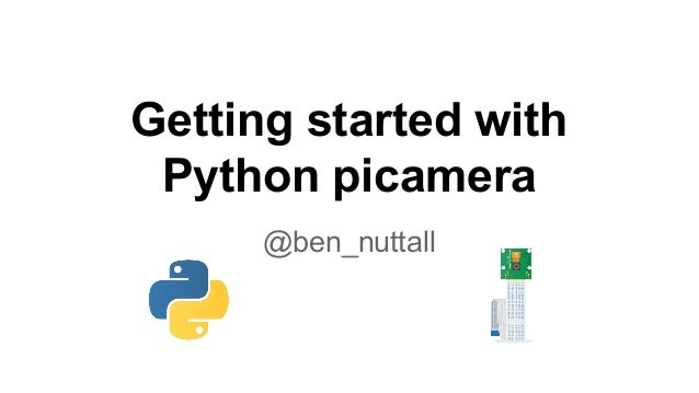Getting started with Python picamera @ben_nuttall