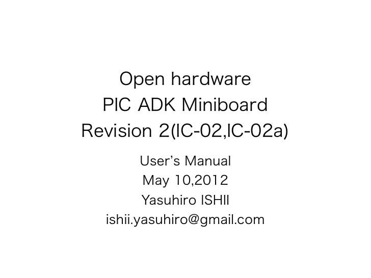 Open hardware  PIC ADK MiniboardRevision 2(IC-02,IC-02a)         User s Manual         May 10,2012         Yasuhiro ISHII ...