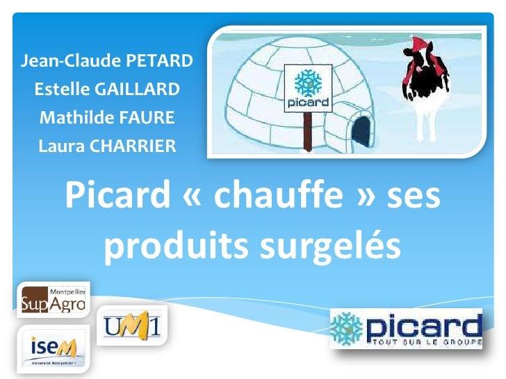 Jean-Claude PETARD  Estelle GAILLARD  Mathilde FAURE  Laura CHARRIER    Picard « chauffe » ses      produits surgelés