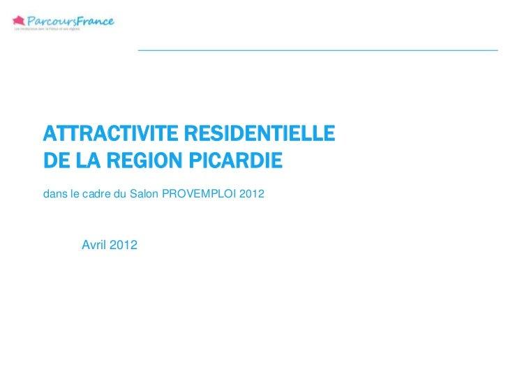 ATTRACTIVITE RESIDENTIELLEDE LA REGION PICARDIEdans le cadre du Salon PROVEMPLOI 2012      Avril 2012