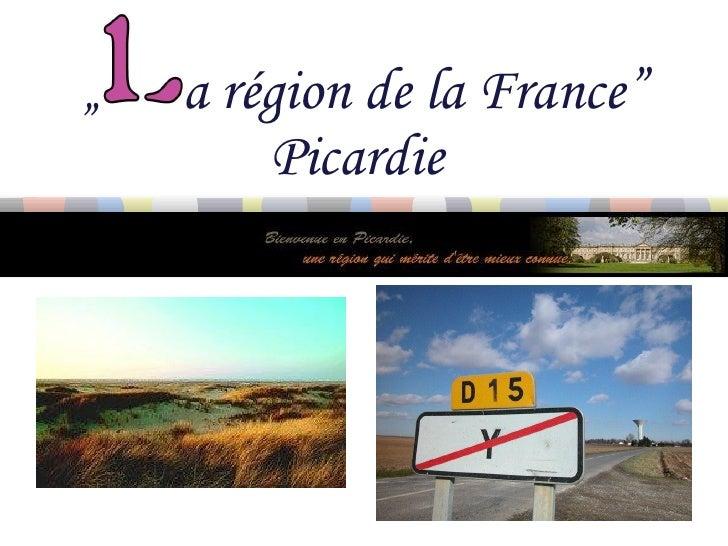 """""""  a région de la France""""   Picardie"""