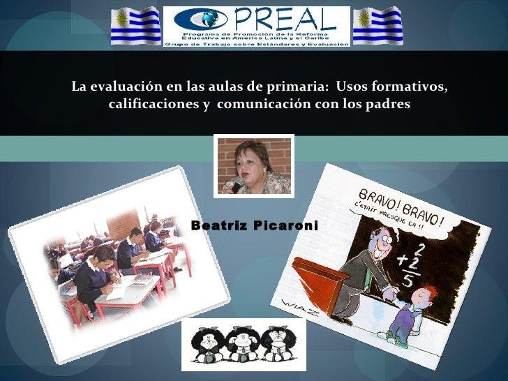 La evaluación en las aulas de primaria:  Usos formativos, calificaciones y  comunicación con los padres Beatriz Picaroni