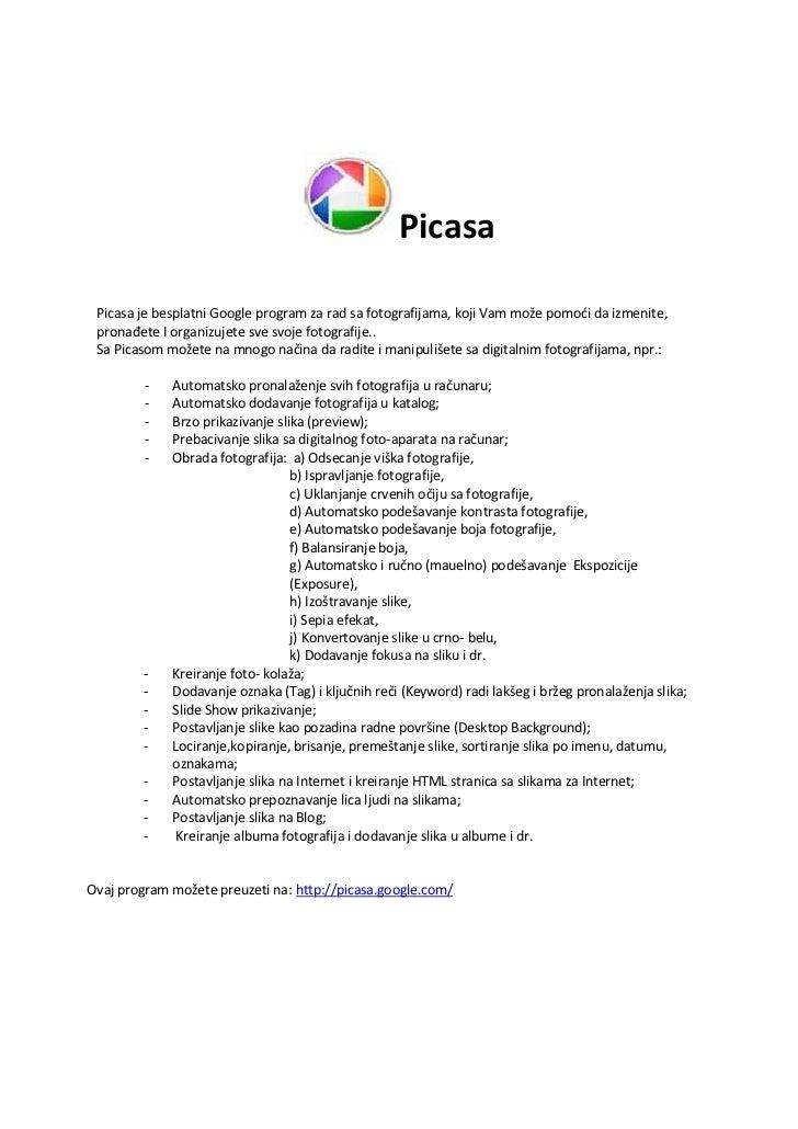 Picasa Picasa je besplatni Google program za rad sa fotografijama, koji Vam može pomodi da izmenite, pronađete I organizuj...