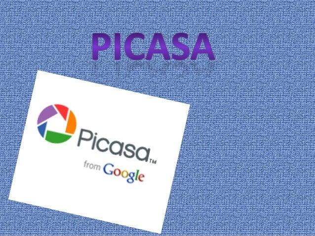 Picasa, es una aplicaciónque ofrece google, de formagratuita. Sirve como visor deimágenes y posee unaherramienta para edit...