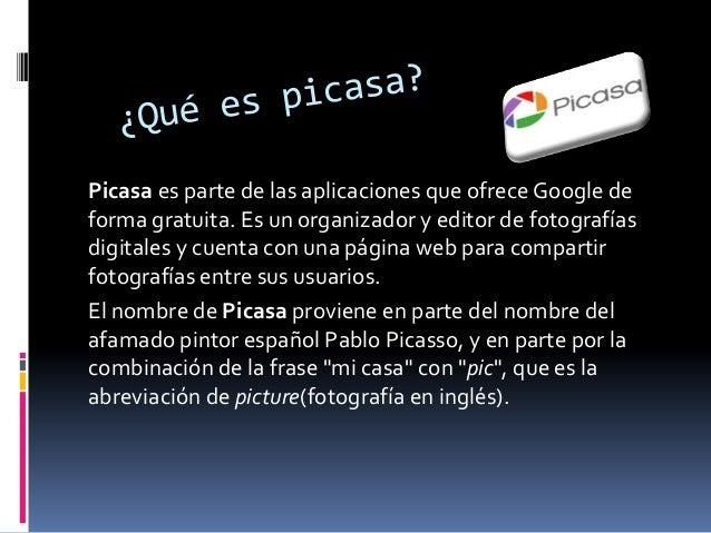 Picasa es parte de las aplicaciones que ofrece Google de forma gratuita. Es un organizador y editor de fotografías digital...