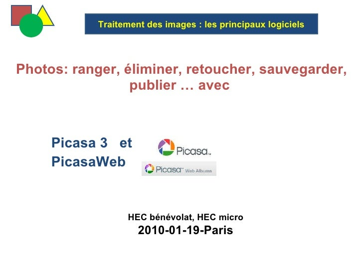 Photos: ranger, éliminer, retoucher, sauvegarder, publier … avec  Picasa 3  et  PicasaWeb  Traitement des images : les p...