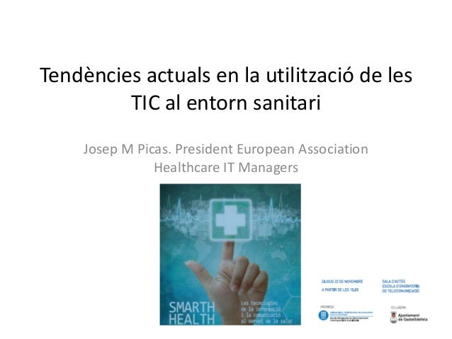Tendències actuals en la utilització de les         TIC al entorn sanitari     Josep M Picas. President European Associati...