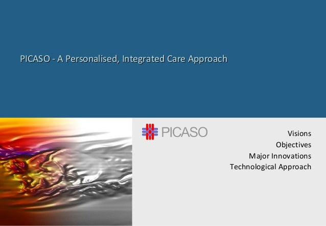 PICASO - A Personalised, Integrated Care ApproachPICASO - A Personalised, Integrated Care Approach Visions Objectives Majo...