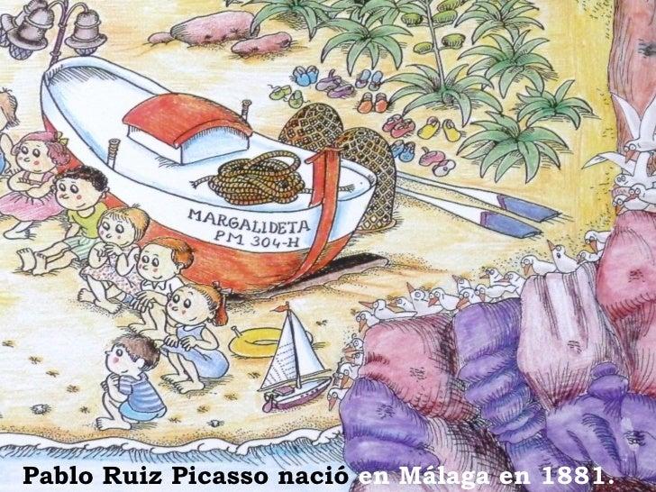 <ul><li>Pablo Ruiz Picasso nació  en Málaga en 1881. </li></ul>