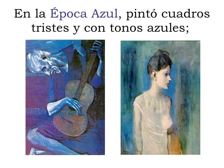 En la  Época Azul , pintó cuadros tristes y con tonos azules;