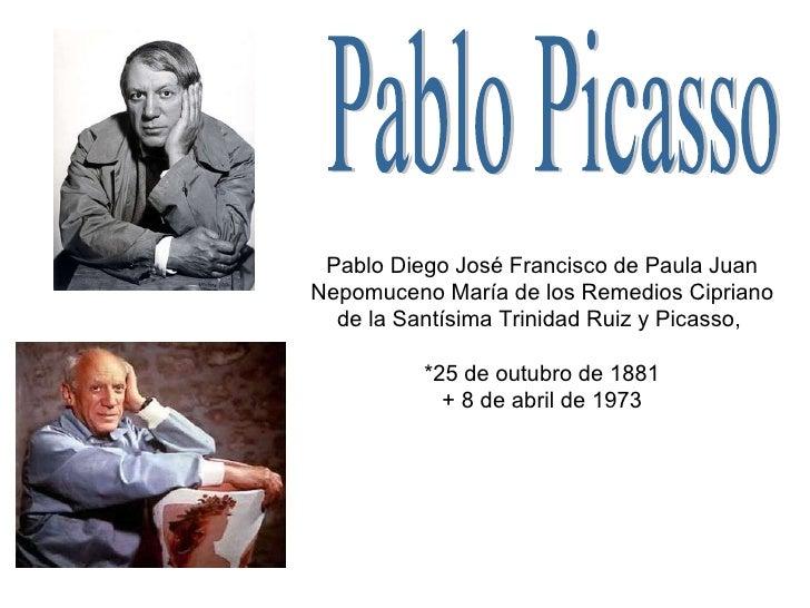 Pablo Picasso Pablo Diego José Francisco de Paula Juan Nepomuceno María de los Remedios Cipriano de la Santísima Trinidad ...