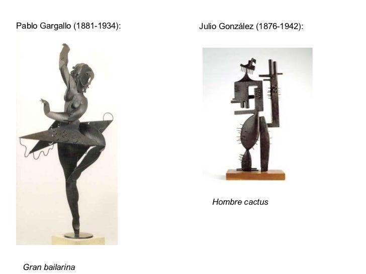 Pablo Gargallo (1881-1934):   Julio González (1876-1942):                                 Hombre cactus Gran bailarina