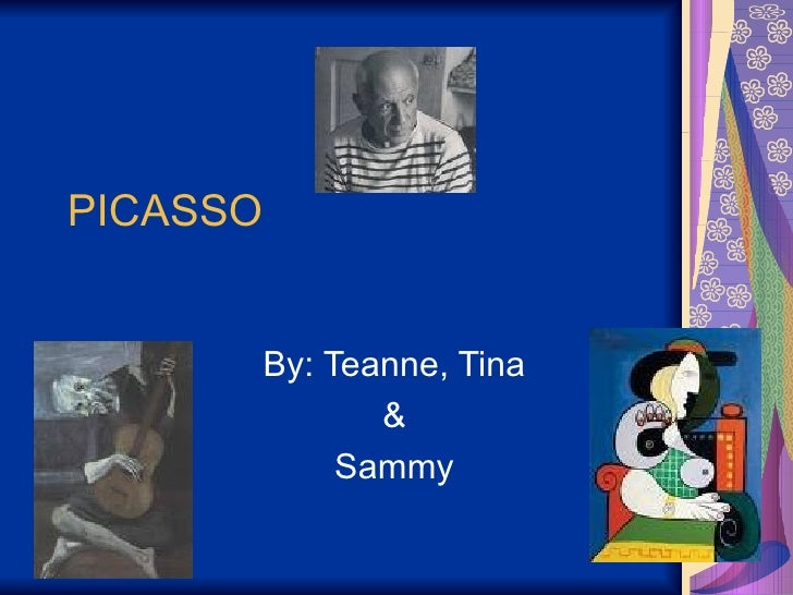 PICASSO By: Teanne, Tina & Sammy