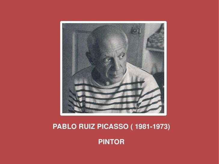 PABLORUIZPICASSO(19811973)                  PINTOR