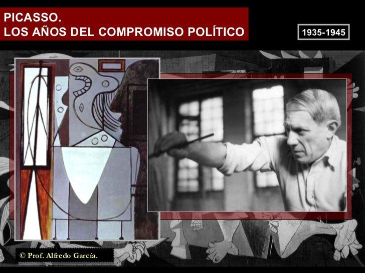 PICASSO. LOS AÑOS DEL COMPROMISO POLÍTICO 1935-1945 © Prof. Alfredo García.
