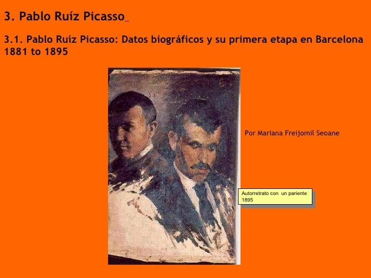 3. Pablo Ruíz Picasso   3.1. Pablo Ruíz Picasso: Datos biográficos y su primera etapa en Barcelona 1881 to 1895 Por Marian...
