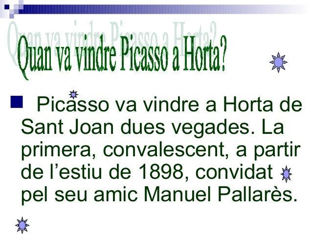  Picasso va vindre a Horta de Sant Joan dues vegades. La primera, convalescent, a partir de l'estiu de 1898, convidat pel...